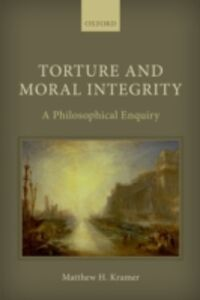 Ebook in inglese Torture and Moral Integrity: A Philosophical Enquiry Kramer, Matthew H.