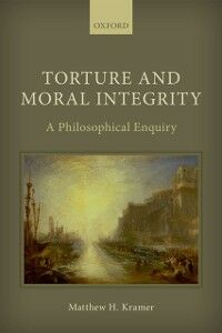 Foto Cover di Torture and Moral Integrity: A Philosophical Enquiry, Ebook inglese di Matthew H. Kramer, edito da OUP Oxford