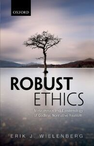 Ebook in inglese Robust Ethics: The Metaphysics and Epistemology of Godless Normative Realism Wielenberg, Erik J.