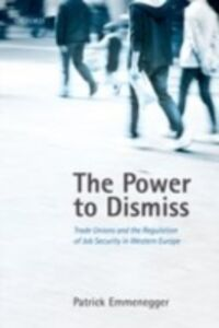 Foto Cover di Power to Dismiss: Trade Unions and the Regulation of Job Security in Western Europe, Ebook inglese di Patrick Emmenegger, edito da OUP Oxford