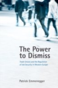 Ebook in inglese Power to Dismiss: Trade Unions and the Regulation of Job Security in Western Europe Emmenegger, Patrick