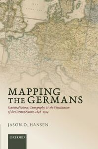 Ebook in inglese Mapping the Germans: Statistical Science, Cartography, and the Visualization of the German Nation, 1848-1914 Hansen, Jason D.
