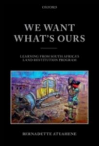 Ebook in inglese We Want Whats Ours: Learning from South Africas Land Restitution Program Atuahene, Bernadette