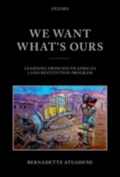 We Want Whats Ours: Learning from South Africas Land Restitution Program