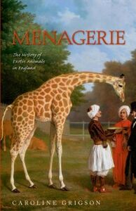 Ebook in inglese Menagerie: The History of Exotic Animals in England Grigson, Caroline