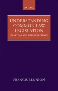Ebook in inglese Understanding Common Law Legislation: Drafting and Interpretation Bennion, F.A.R.