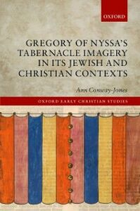 Ebook in inglese Gregory of Nyssa's Tabernacle Imagery in Its Jewish and Christian Contexts Conway-Jones, Ann