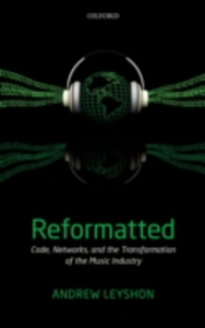 Ebook in inglese Reformatted: Code, Networks, and the Transformation of the Music Industry Leyshon, Andrew