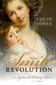 Foto Cover di Smile Revolution: In Eighteenth Century Paris, Ebook inglese di Colin Jones, edito da OUP Oxford