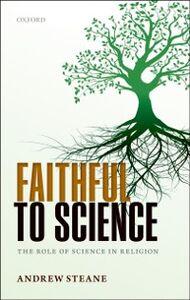Foto Cover di Faithful to Science: The Role of Science in Religion, Ebook inglese di Andrew Steane, edito da OUP Oxford