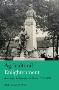 Ebook in inglese Agricultural Enlightenment: Knowledge, Technology, and Nature, 1750-1840 Jones, Peter M.
