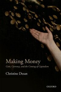 Foto Cover di Making Money: Coin, Currency, and the Coming of Capitalism, Ebook inglese di Christine Desan, edito da OUP Oxford