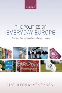 Ebook in inglese Politics of Everyday Europe: Constructing Authority in the European Union McNamara, Kathleen R.