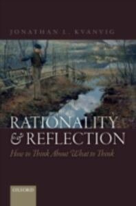 Ebook in inglese Rationality and Reflection: How to Think About What to Think Kvanvig, Jonathan L.