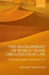 Development of World Trade Organization Law: Examining Change in International Law