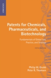 Ebook in inglese Patents for Chemicals, Pharmaceuticals and Biotechnology: Fundamentals of Global Law, Practice and Strategy Grubb, Philip W. , Thomsen, Peter R.