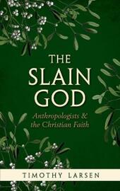 Slain God: Anthropologists and the Christian Faith