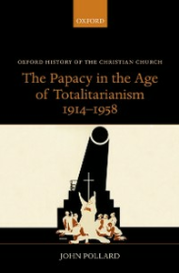 Ebook in inglese Papacy in the Age of Totalitarianism, 1914-1958 Pollard, John