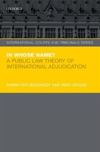 Ebook in inglese In Whose Name?: A Public Law Theory of International Adjudication Venzke, Ingo , von Bogdandy, Armin