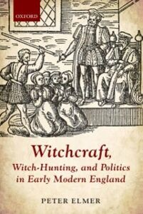 Foto Cover di Witchcraft, Witch-Hunting, and Politics in Early Modern England, Ebook inglese di Peter Elmer, edito da OUP Oxford