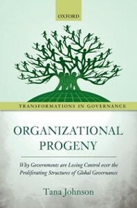 Foto Cover di Organizational Progeny: Why Governments are Losing Control over the Proliferating Structures of Global Governance, Ebook inglese di Tana Johnson, edito da OUP Oxford