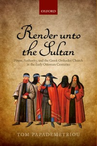 Ebook in inglese Render unto the Sultan: Power, Authority, and the Greek Orthodox Church in the Early Ottoman Centuries Papademetriou, Tom