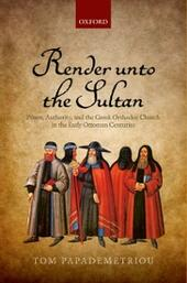 Render unto the Sultan: Power, Authority, and the Greek Orthodox Church in the Early Ottoman Centuries