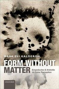 Ebook in inglese Form without Matter: Empedocles and Aristotle on Color Perception Kalderon, Mark Eli