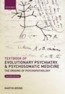 Foto Cover di Textbook of Evolutionary Psychiatry and Psychosomatic Medicine: The Origins of Psychopathology, Ebook inglese di Martin Br&uuml,ne, edito da OUP Oxford