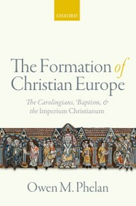 Ebook in inglese Formation of Christian Europe: The Carolingians, Baptism, and the Imperium Christianum Phelan, Owen M.
