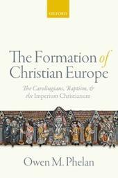 Formation of Christian Europe: The Carolingians, Baptism, and the Imperium Christianum
