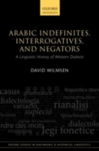 Ebook in inglese Arabic Indefinites, Interrogatives, and Negators: A Linguistic History of Western Dialects Wilmsen, David
