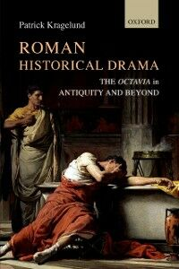 Ebook in inglese Roman Historical Drama: The Octavia In Antiquity and Beyond Kragelund, Patrick
