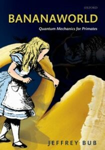 Foto Cover di Bananaworld: Quantum Mechanics for Primates, Ebook inglese di Jeffrey Bub, edito da OUP Oxford