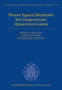 Ebook in inglese Phase Space Methods for Degenerate Quantum Gases Barnett, Stephen M. , Dalton, Bryan J. , Jeffers, John
