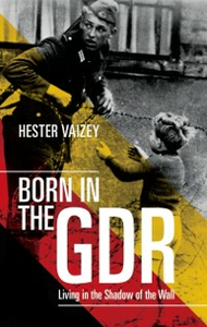 Ebook in inglese Born in the GDR: Living in the Shadow of the Wall Vaizey, Hester