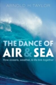 Foto Cover di Dance of Air and Sea: How oceans, weather, and life link together, Ebook inglese di Arnold H. Taylor, edito da OUP Oxford