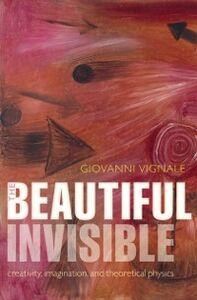 Ebook in inglese Beautiful Invisible: Creativity, imagination, and theoretical physics Vignale, Giovanni