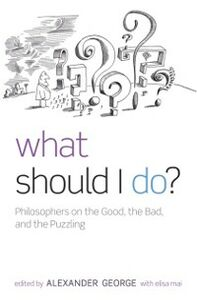 Foto Cover di What Should I Do?: Philosophers on the Good, the Bad, and the Puzzling, Ebook inglese di Elisa Mai, edito da OUP Oxford