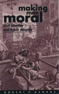 Ebook in inglese Making Men Moral: Civil Liberties and Public Morality George, Robert P.