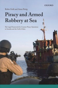 Ebook in inglese Piracy and Armed Robbery at Sea: The Legal Framework for Counter-Piracy Operations in Somalia and the Gulf of Aden Geiss, Robin , Petrig, Anna