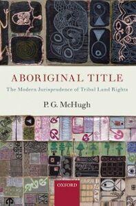 Ebook in inglese Aboriginal Title: The Modern Jurisprudence of Tribal Land Rights McHugh, P.G.