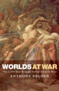 Foto Cover di Worlds at War: The 2,500 - Year Struggle Between East and West, Ebook inglese di Anthony Pagden, edito da OUP Oxford