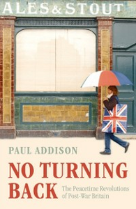 Ebook in inglese No Turning Back: The Peacetime Revolutions of Post-War Britain Addison, Paul