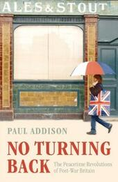 No Turning Back: The Peacetime Revolutions of Post-War Britain