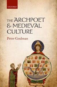 Foto Cover di Archpoet and Medieval Culture, Ebook inglese di Peter Godman, edito da OUP Oxford