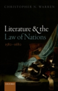 Ebook in inglese Literature and the Law of Nations, 1580-1680 Warren, Christopher N.
