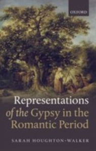 Ebook in inglese Representations of the Gypsy in the Romantic Period Houghton-Walker, Sarah