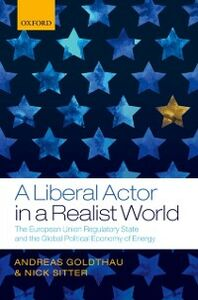 Ebook in inglese Liberal Actor in a Realist World: The European Union Regulatory State and the Global Political Economy of Energy Goldthau, Andreas , Sitter, Nick