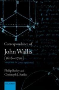 Ebook in inglese Correspondence of John Wallis (1616-1703): Volume IV (1672-April 1675) Beeley, Philip , Scriba, Christoph J.